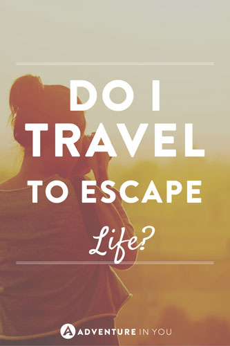 People always ask me if I travel to escape life, so here are all the reasons why I do