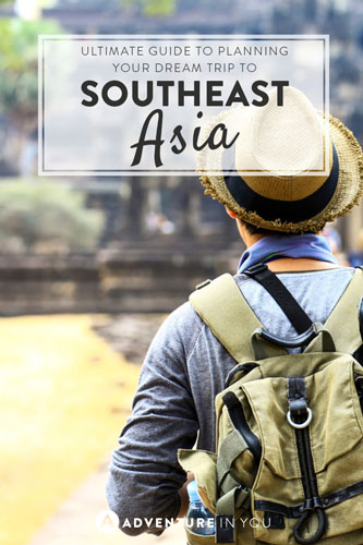 Backpacking to Southeast Asia? Here is our ultimate guide to help you plan your trip