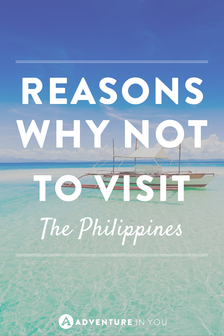 Here are reasons why not to visit the Philippines, as if you needed any more!
