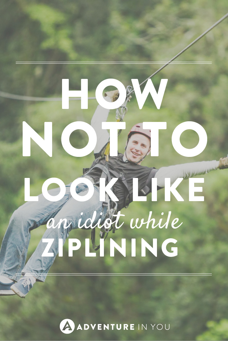 How to have fun and not look like an idiot while ziplining. You're welcome!