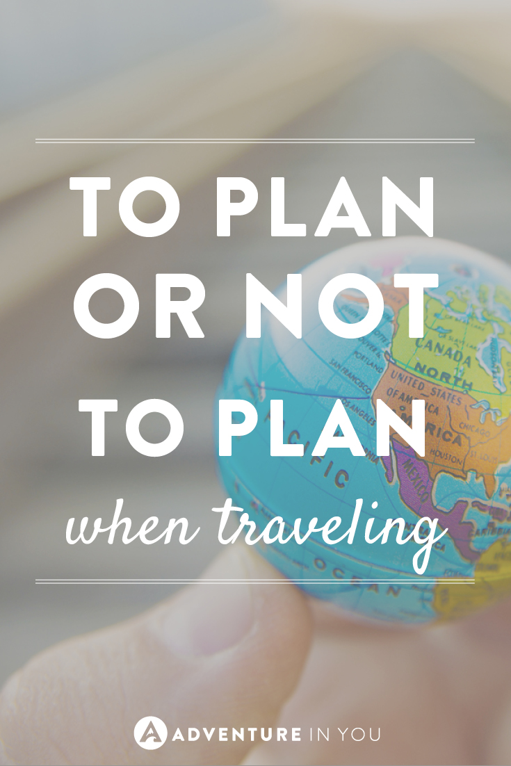 To plan or not to plan when travelling? That is the question!