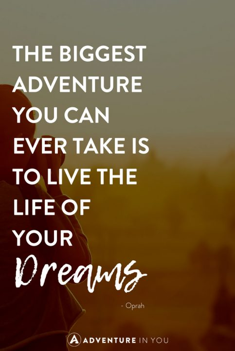 U201cThe Biggest Adventure You Can Ever Take Is To Live The Life Of Your Dreams.