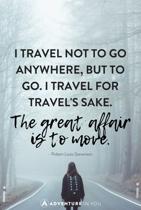 I Travel Not To Go Anywhere But For Travels Sake The Great Affair Is Move Robert Louis Stevenson Quotes