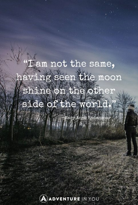 I Am Not The Same Having Seen Moon Shine On Other Side Of World Mary Anne Radmacher Travel Quotes