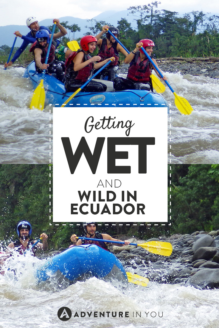 One experience you have to have in Ecuador is white water rafting!