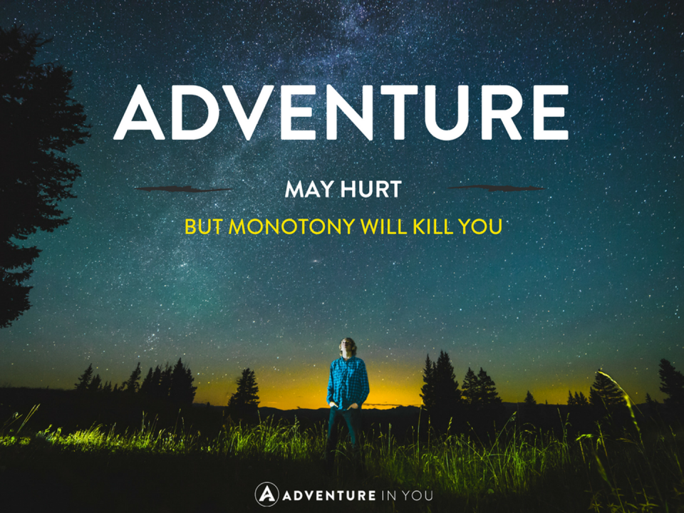 Travel quotes - adventure may hurt you but monotony will kill you