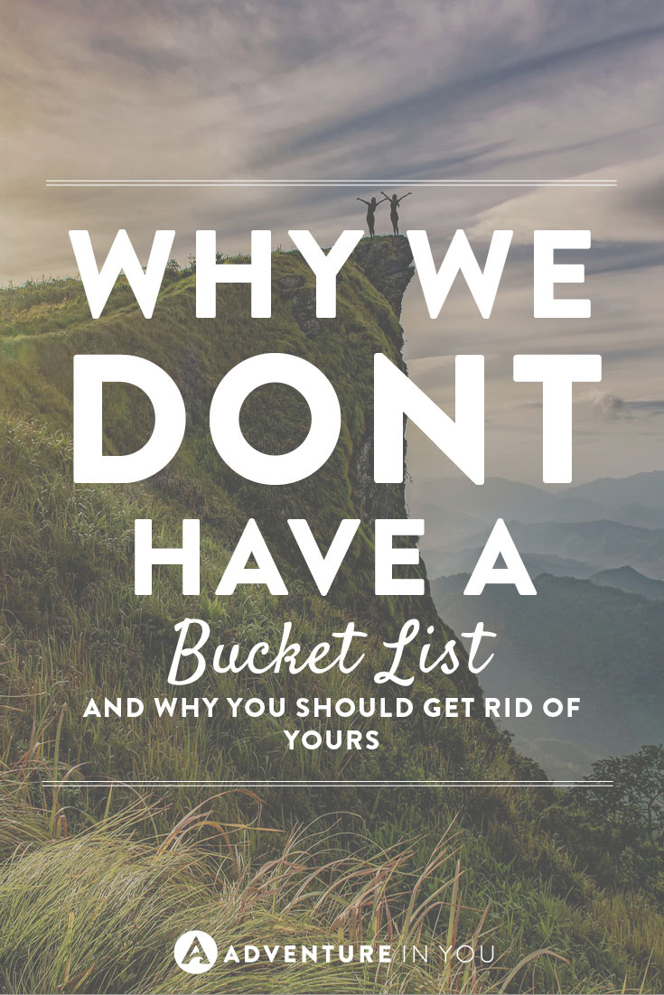 Do you have a bucket list? Here's why we don't have one and why you should give up yours too.