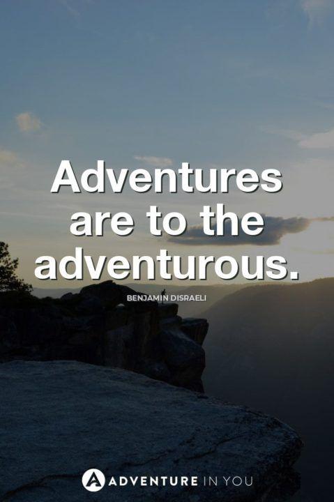 Adventures are to the adventurous Benjamin Disraeli