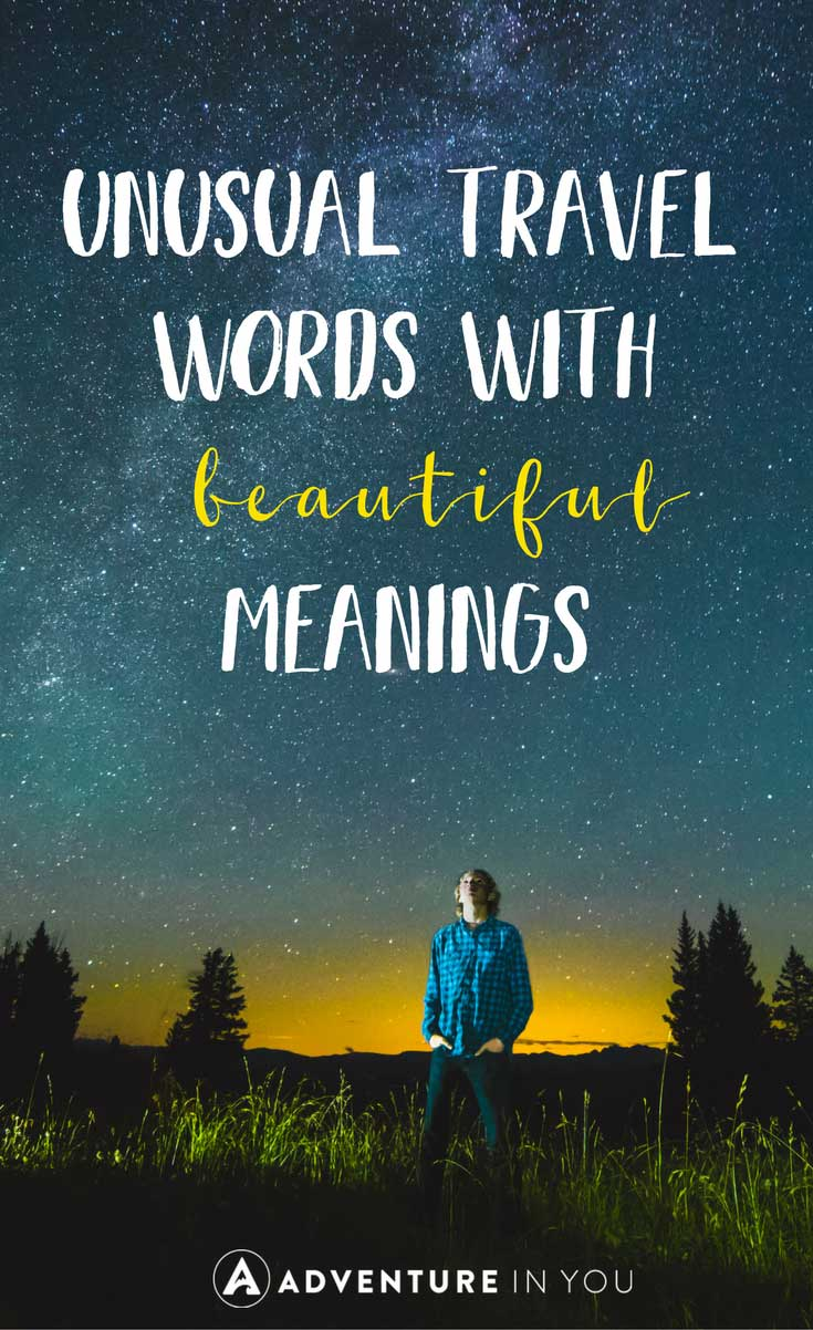 Unusual Words | Looking for a compilation of unusual travel words with beautiful meanings? Take a look at our list of words which can fully express your desire to travel