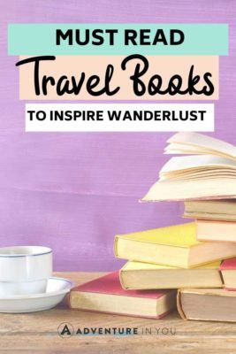 Travel Books | Looking for books to inspire you? Here are a few MUST READ travel books to inspire wanderlust.